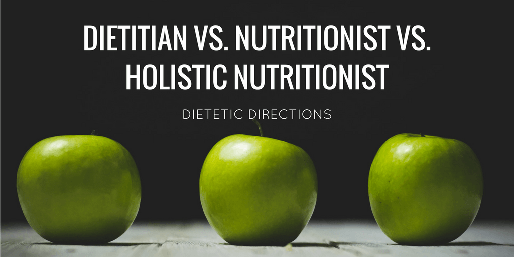 Dietitian vs. Nutritionist vs. Holistic Nutritionist