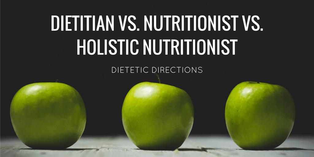 Dietitian vs  Nutritionist vs  Holistic Nutritionist