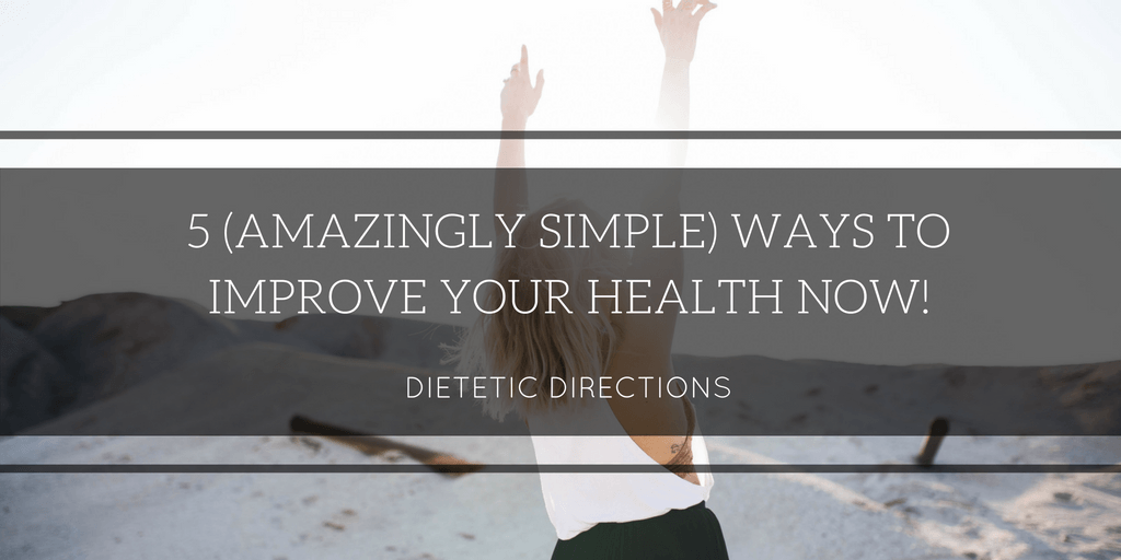 5 Amazingly Simple Ways to Improve Your Health Now