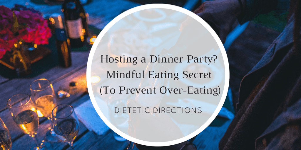 Hosting a Dinner Party? Minful Eating Secret (To Prevent Over-Eating)