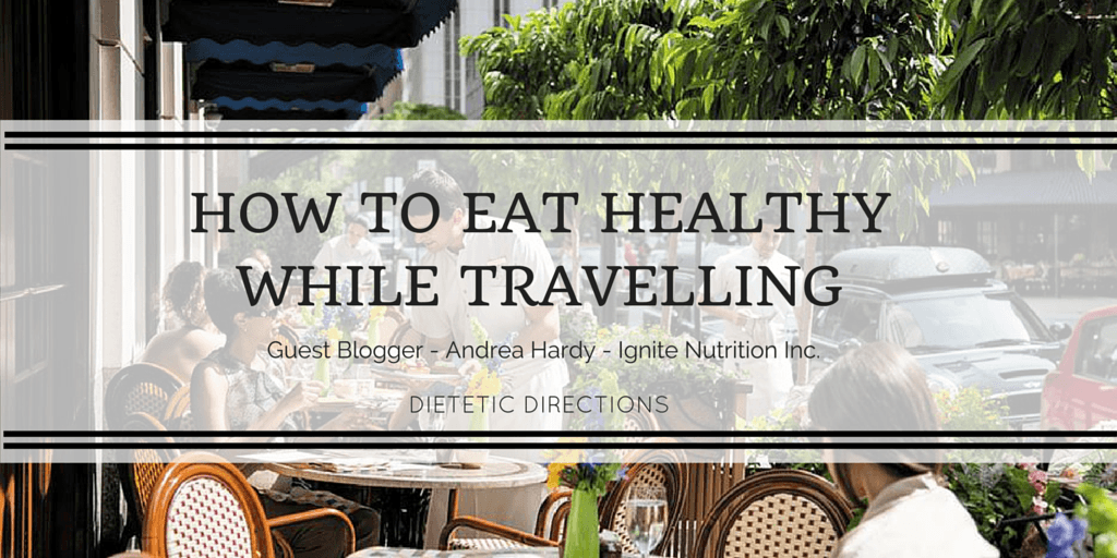 How to eat healthy while travellin