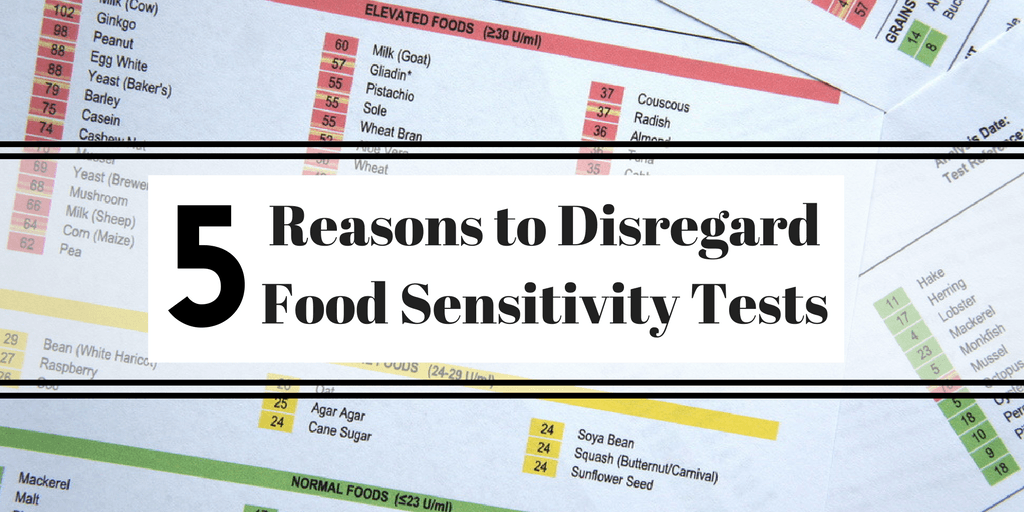 5 Reasons to Disregard Food Sensitivity Tests