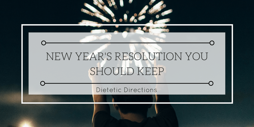 NEW YEAR'S RESOLUTION YOU SHOULD KEEP